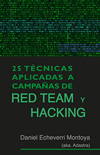25 Técnicas aplicadas a campañas de Red Team y Hacking